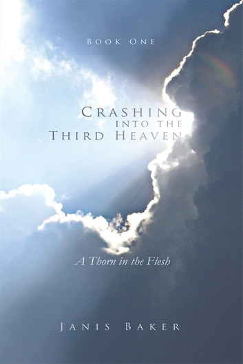 Crashing into the Third Heaven - A Thorn in the Flesh ebook by Janis Baker