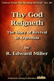 Thy God Reigneth - The Story of Revival in Argentina ebook by R. Edward Miller