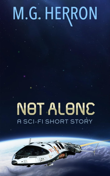 Not Alone: A Sci-Fi Short Story ebook by M.G. Herron