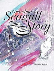 Grandma's Seagull Story ebook by Desiree Spies