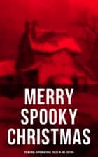MERRY SPOOKY CHRISTMAS (25 Weird & Supernatural Tales in One Edition) ebook by John Kendrick Bangs, Thomas Hardy, William Douglas O'Connor,...