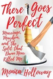Heart Attack - Marriage, Mayhem, and the Split that Damn Near Killed Me ebook by Monica Holloway