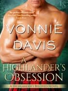A Highlander's Obsession - A Highlander's Beloved Novel ebook by Vonnie Davis