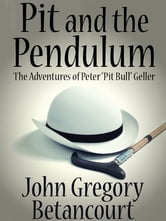"Pit and the Pendulum: The Adventures of Peter ""Pit Bull"" Geller ebook by John Gregory Betancourt"