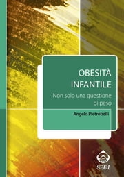 Obesità infantile. Non solo una questione di peso (include software scaricabile) ebook by Angelo Pietrobelli