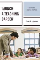 Launch a Teaching Career ebook by Peter P. Leibman