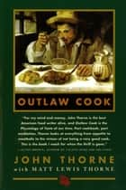Outlaw Cook ebook by John Thorne, Matt Lewis Thorne