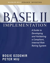 Basel II Implementation: A Guide to Developing and Validating a Compliant, Internal Risk Rating System ebook by Bogie Ozdemir,Peter Miu