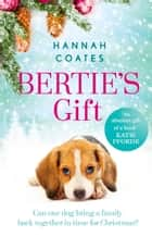 Bertie's Gift - the heartwarming story of how the little dog with the biggest heart saves Christmas ebooks by Hannah Coates