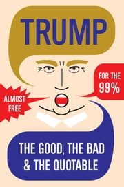 Trump - The Good, The Bad & The Quotable ebook by Beyond Books Editors