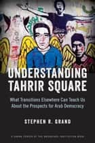 Understanding Tahrir Square ebook by Stephen R. Grand
