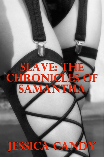 Slave: The Chronicles Of Samantha ebook by Jessica Candy