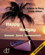 Happy Holigay - Sommer Sonne Sonnenschein ebook by Frank Böhm,Valerie le Fiery