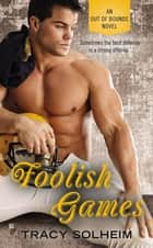 Foolish Games ebook by Tracy Solheim