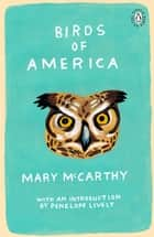 Birds of America - Introduction by Booker Prize-Winning Author Penelope Lively ebook by Mary McCarthy