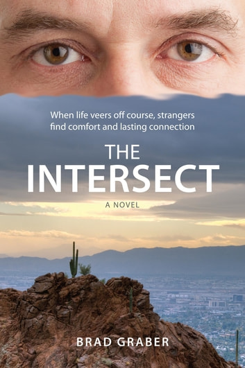 The Intersect - When life veers off course, strangers find comfort and lasting connection ebook by Brad Graber