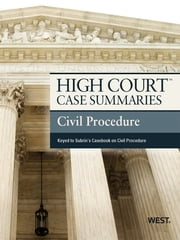 High Court Case Summaries on Civil Procedure, Keyed to Subrin, 4th ebook by Publishers Editorial Staff