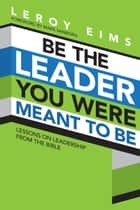 Be the Leader You Were Meant to Be ebook by LeRoy Eims