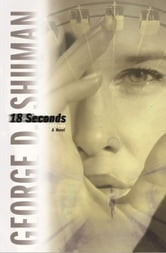 18 Seconds - A Novel ebook by George D. Shuman