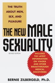 The New Male Sexuality - The Truth About Men, Sex, and Pleasure ebook by Bernie Zilbergeld