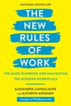 The New Rules of Work - The Muse Playbook for Navigating the Modern Workplace ebook by Alexandra Cavoulacos, Kathryn Minshew