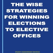 """The Wise Strategies For Winning Elections To Elective Offices"" ebook by IFEANYI ANAKWENZE NWORAH"