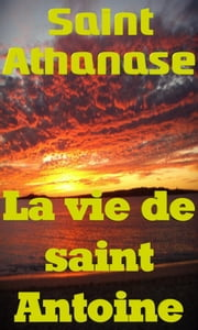 La vie de saint Antoine ebook by Saint Athanase