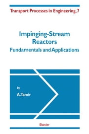 Impinging-Stream Reactors: Fundamentals and Applications ebook by Tamir, A.