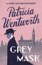 Grey Mask ebook by Patricia Wentworth