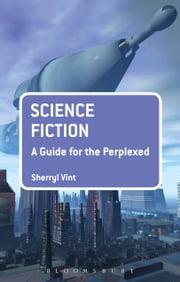Science Fiction: A Guide for the Perplexed ebook by Dr Sherryl Vint