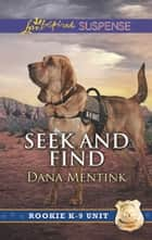 Seek And Find (Mills & Boon Love Inspired Suspense) (Rookie K-9 Unit, Book 3) ebook by Dana Mentink