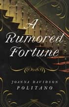 A Rumored Fortune ebook by Joanna Davidson Politano