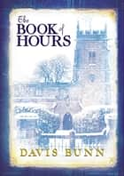 The Book of Hours ebook by Davis Bunn