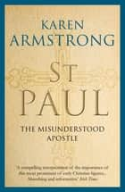 St Paul - The Misunderstood Apostle ebook by Karen Armstrong