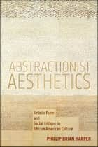 Abstractionist Aesthetics ebook by Phillip Brian Harper