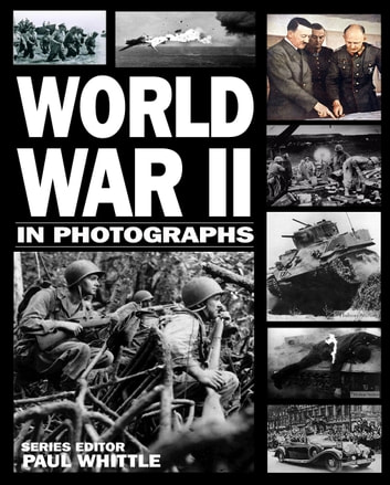 World War II in Photographs ebook by Andrew Webb