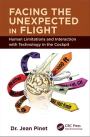 Facing the Unexpected in Flight: Human Limitations and Interaction with Technology in the Cockpit ebook by Pinet, Jean