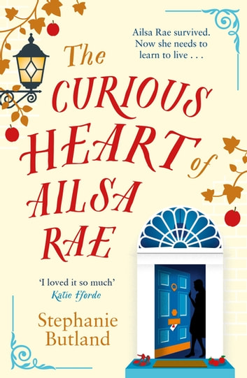 The Curious Heart of Ailsa Rae - Perfect for those who loved Eleanor Oliphant is Completely Fine ebook by Stephanie Butland