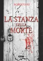 La stanza della morte ebook by Roberto Re