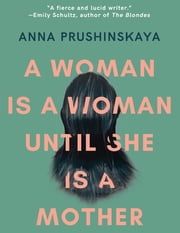 A Woman Is a Woman Until She Is a Mother ebook by Anna Prushinskaya