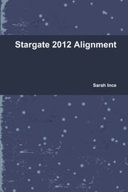 Stargate 2012 Alignment ebook by Sarah Ince