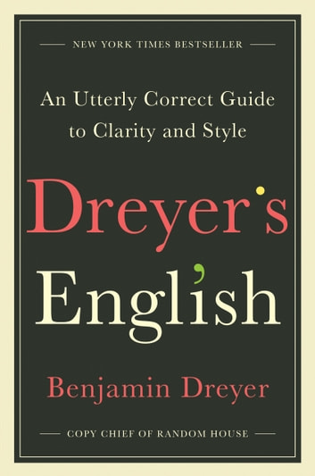 Dreyer's English - An Utterly Correct Guide to Clarity and Style ebook by Benjamin Dreyer