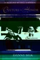 Culture of Honor: Sustaining a Supernatural Enviornment ebook by Danny Silk