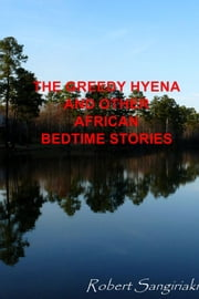 The Greedy Hyena and Other African Bedtime Stories ebook by Robert Sangiriaki
