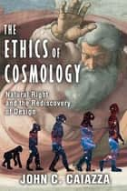 The Ethics of Cosmology ebook by John C. Caiazza
