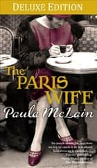 The Paris Wife Deluxe Edition 電子書 by Paula McLain