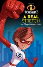 Incredibles 2: A Real Stretch: An Elastigirl Prequel Story ebook by Disney Book Group