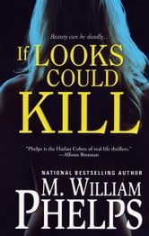 If Looks Could Kill ebook by M. William Phelps