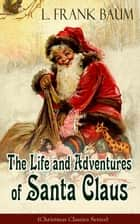 The Life and Adventures of Santa Claus (Christmas Classics Series) - Children's Storybook ebook by L. Frank Baum