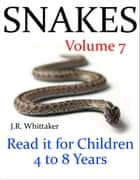 Snakes (Read it Book for Children 4 to 8 Years) ebook by J. R. Whittaker